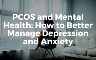 PCOS and Mental Health: How to Better Manage Anxiety and Depression