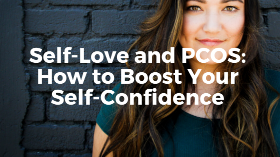 PCOS and Self-Love: How to Boost Your Self-Confidence