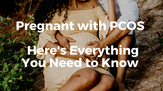 Pregnant with PCOS – Here's Everything You Need to Know