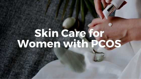 The Best Skincare for Women with PCOS