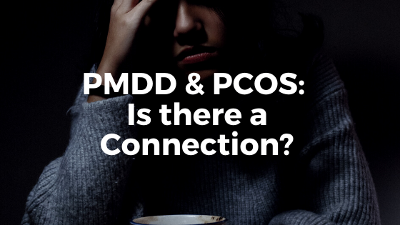 PMDD & PCOS: Is There a Connection?