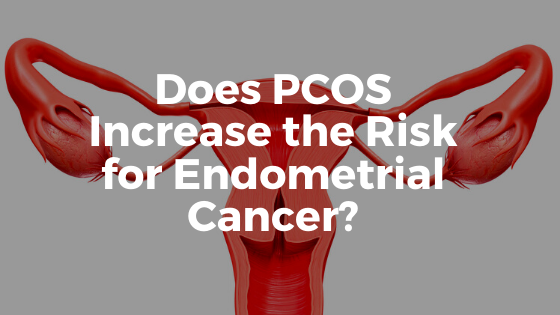 Does PCOS Increase the Risk for Endometrial Cancer?