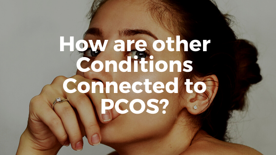 How Are Other Conditions Connected to PCOS?