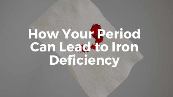How Your Period Can Lead to Iron Deficiency