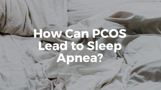 How Can PCOS Lead To Sleep Apnea?