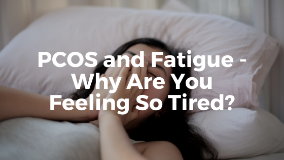 PCOS and Fatigue – Why Are You Feeling So Tired?