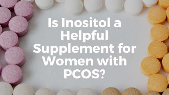 Is Inositol a Helpful Supplement for Women with PCOS polycystic Ovary syndrome best supplement