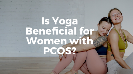 Is Yoga Beneficial for Women With PCOS?